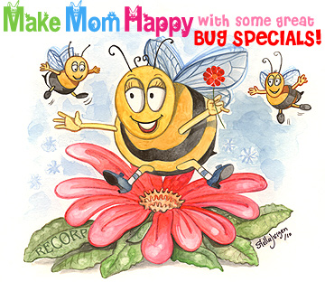 Make Mom happy with some Great Bugs = Recorp Inc. May Special, Copyright © 2010, Recorp Inc., illustration by Stella Jurgen.